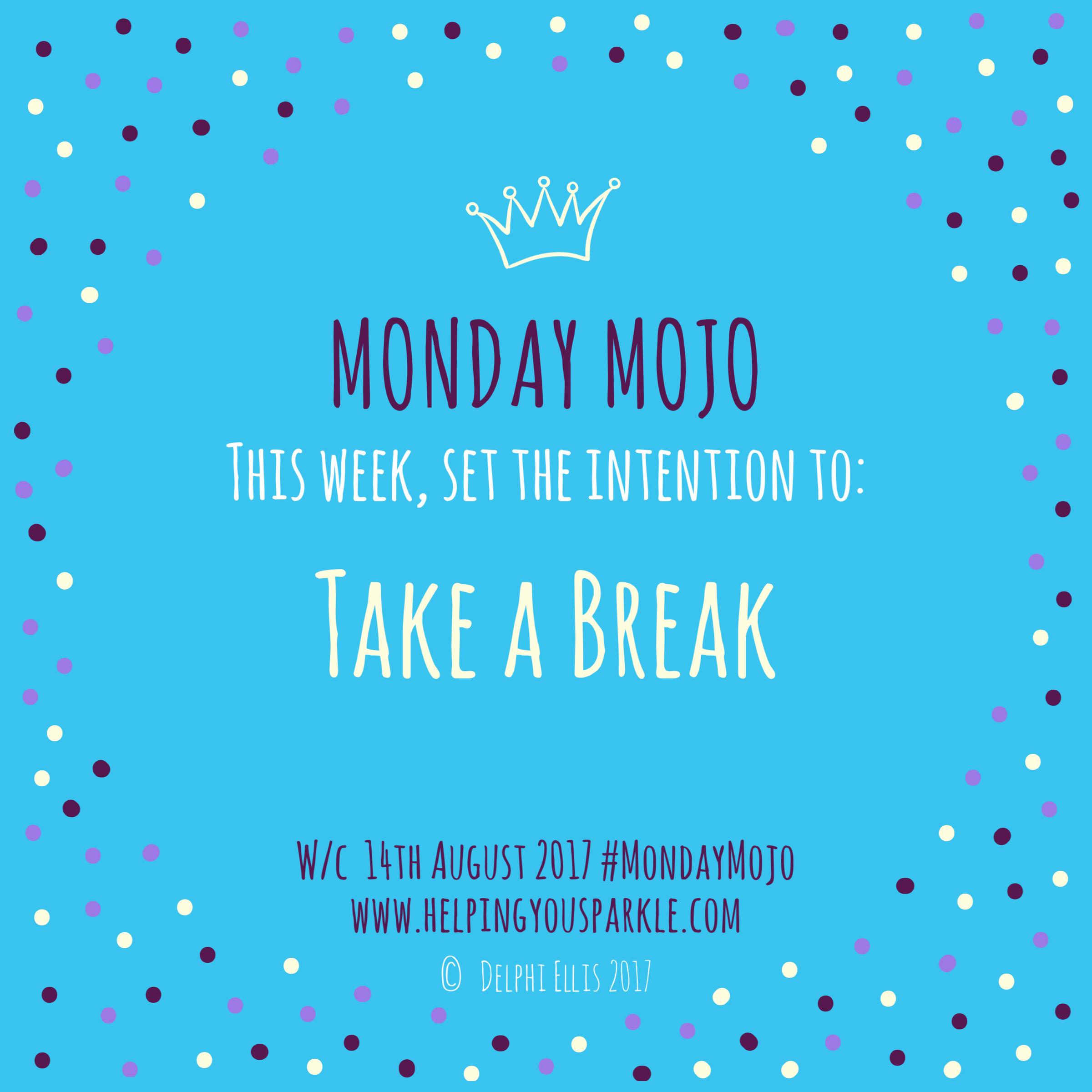 Monday Mojo – Take a Break