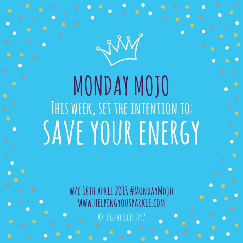 Monday Mojo – Save Your Energy