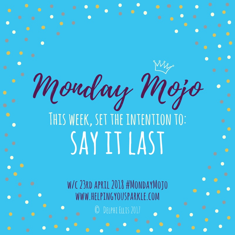 Monday Mojo – Say It Last