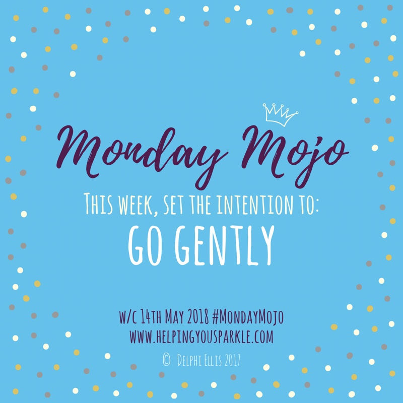 Monday Mojo – Go Gently